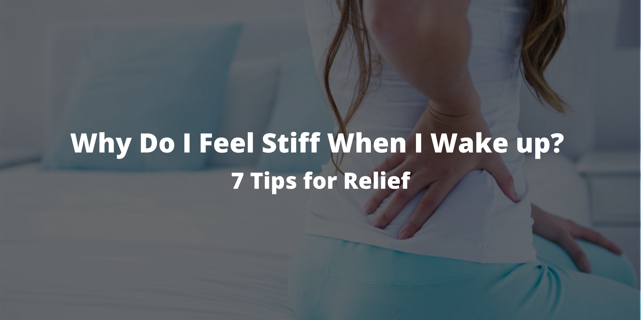 Why Do I Feel Stiff When I Wake up? 7 Tips for Relief